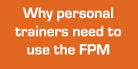 Why personal trainers use the FPM
